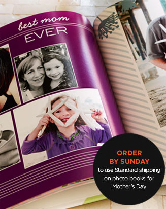 ORDER BY SUNDAY TO USE STANDARD SHIPPING ON PHOTO BOOKS FOR MOTHER'S DAY