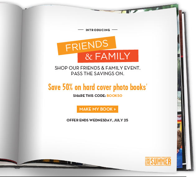 INTRODUCING FRIENDS & FAMILY - Save 50% on hard cover photo books†