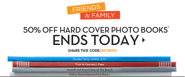 FRIENDS & FAMILY - 50% OFF HARD COVER PHOTO BOOKS† ENDS TODAY
