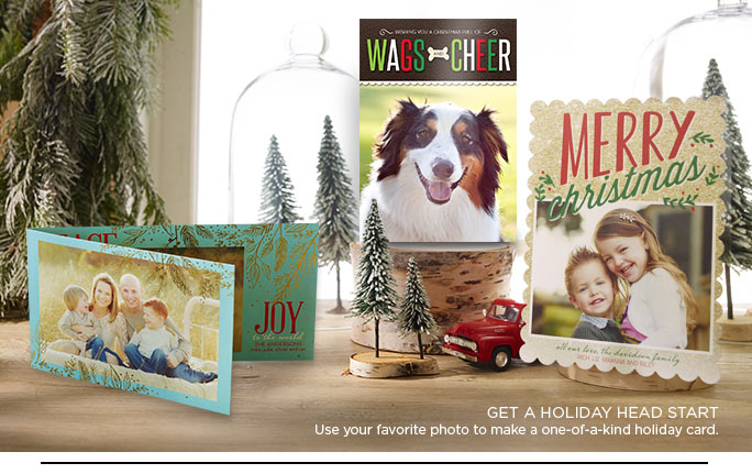 GET A HOLIDAY HEAD START - Use your favorite photo to make a one-of-a-kind holiday card.